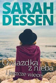 """Sarah Dessen, """"Gwiazdka z nieba i jeszcze więcej"""", przeł. Janusz Maćczak, HarperCollins Polska, Warszawa 2016. 446 stron"""