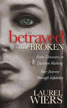 Betrayed Not Broken: From Discovery to Decision Making; Your Journey Through Infidelity (Hardcover)