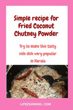 Fried Coconut Chutney Powder - Make this tasty dish. - Lifezshining Tasty Dishes, Side Dishes, Healthy Recipes, Simple Recipes, Delicious Recipes, How To Boil Rice, Coconut Chutney, Kerala Food, Fried Vegetables