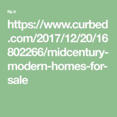 https://www.curbed.com/2017/12/20/16802266/midcentury-modern-homes-for-sale
