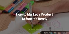 How to Market a Product Before It's Ready - Marketing Tips for Startups and New Businesses Small Business Marketing, Online Business, Startups, Tips, Counseling