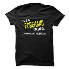 cool Its an FOREHAND thing shirt, you wouldn't understand