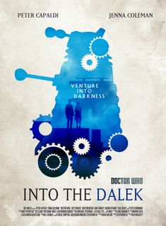 DOCTOR WHO SERIES 8 EP2 - Into the Dalek POSTER by Umbridge1986 on deviantART