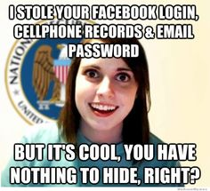 Image from http://weknowmemes.com/wp-content/uploads/2013/06/overly-attached-nsa-meme.jpg.