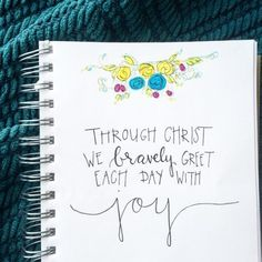 Through Christ we bravely.Greet each day with joy.