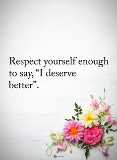 "Respect yourself enough to say, ""I deserve better"". #powerofpositivity #positivewords #positivethinking #inspirationalquote #motivationalquotes #quotes #life #love #hope #faith #respect #better #deserve #enough"