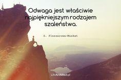 Odwaga jest właściwie najpiękniejszym rodzajem szaleństwa. S. Fleszarowa-Muskat Swimming Motivation, Keep Swimming, Inspirational Quotes, Stairs, Life, Life Coach Quotes, Stairway, Inspiring Quotes, Staircases