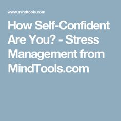 How Self-Confident Are You? - Stress Management from MindTools.com