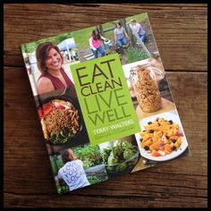Looking for a great fresh cookbook to start the new year? Here's my review Eat Clean, Live Well by Terry Walters