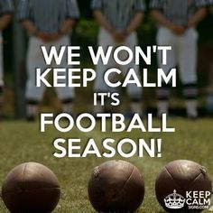 We won't keep calm, it's football season  !