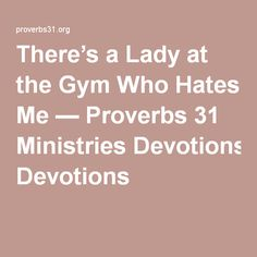 There's a Lady at the Gym Who Hates Me — Proverbs 31 Ministries Devotions