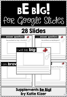 This resource includes 28 slides that supplement the book Be Big! by Katie Kizer. This resource is meant to be used with Google Slides.