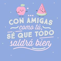 Con amigas como tú, sé que todo saldrá bien, Mr Wonderful Friendship Words, Friend Friendship, Quotes About Everything, Adventure Quotes, Best Friends Forever, Super Quotes, Spanish Quotes, Happy Quotes, France