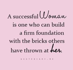 successful women Inspirational Quotes Inspirational Quotes, Motivational Quotes, Quotations to enlighten, cheer and inspire. Positive, happy quotes!