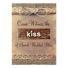 "So so very cute ""Come witness the kiss"" rustic burlap wedding invitations.  #rusticweddinginvitations"