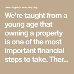 We're taught from a young age that owning a property is one of the most important financial steps to take. There is lots of hype though and some bad advice Buying Investment Property, Investing, Property Investor, How To Get Rich, Business Opportunities, Understanding Yourself, The Borrowers, Told You So, Advice