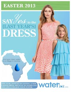 say YES to last years easter dress & donate the money that you would have spent to buy a new dress to bring clean water & the gospel to children in zambia!