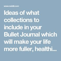 Ideas of what collections to include in your Bullet Journal which will make your life more fuller, healthier and productive. - bulletjournal