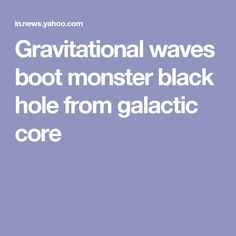 Gravitational waves boot monster black hole from galactic core
