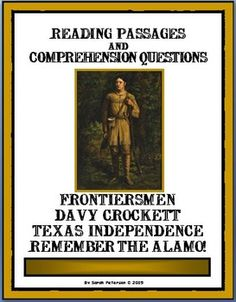 History and Language Arts combined!  Contains: FOUR 1 OR 2-page reading passages on Frontiersmen, Davy Crockett and the Alamo; four pages of reading comprehension questions (one for each passage), and teacher's keys.     EACH INDIVIDUAL TOPIC CAN BE USED FOR A QUICK SAMPLE FOR CHARTER SCHOOLS, Independent Reading, Homework or Supplemental Homeschool Worksheet.  The passages can be used for CLOSE READING with other non-fiction graphic organizers!    14 pages $ Grades 4-7 and homeschool
