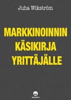 Markkinoinnin käsikirja yrittäjälle. Juha Wikström. 2013 Entrepreneurship, Oasis, Books, Libros, Book, Book Illustrations, Libri