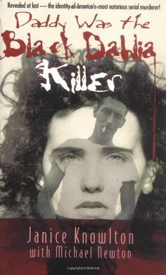Daddy Was the Black Dahlia Killer: The Identity of America's Most Notorious Serial Murderer--Revealed at Last by Janice Knowlton http://www.amazon.com/dp/0671880845/ref=cm_sw_r_pi_dp_tZIqub0Z23R55