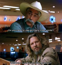 Sam elliot  dude.Doesnt get any more perfect