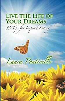 Live the Life of Your Dreams: 33 Tips for Inspired Living by [Ponticello, Laura]