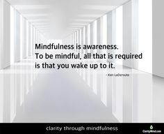 Mindfulness is awareness. To be mindful, all that is required is that you wake up to it. Share if you agree. Mindfulness Training