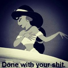 Girls be like. done with your shit . Humour Disney, Disney Memes, Cartoon Memes, Funny Memes, Hilarious, Cartoons, Cartoon Pics, Princess Jasmine, Disney Princess