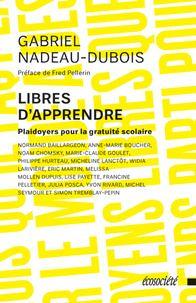 Libres d'apprendre. Gabriel Nadeau-Dubois. Éditions Écosociété.