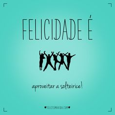 Ou estar solteiro! | felicidade, solteira, festa, balada, happiness, night out, party |