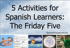 No-prep Spanish activities for kids, including an online Spanish game, Spanish songs for kids, an online Spanish story and other great Spanish learning activities. The Friday Five from Spanish Playground. http://spanishplayground.net/5-activities-spanish-learners-friday-five/