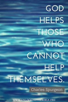 """God helps those who cannot help themselves."" (Charles Spurgeon) #grace"