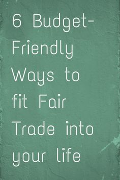 Check out our blog post on making Fair Trade choices on a budget.