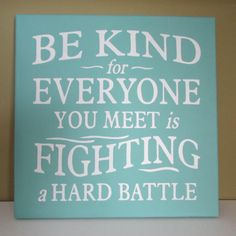 Be Kind for Everyone you Meet is Fighting a Hard by HabitatHaven
