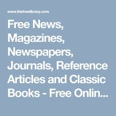 Free News, Magazines, Newspapers, Journals, Reference Articles and Classic Books - Free Online Library Library Quotes, Free News, Literacy Skills, Online Library, Classic Books, Science And Technology, Articles, News Magazines, Libraries