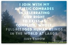 """I join with my autistic comrades in celebrating our right to exist as complete, whole, full-fledged human beings in the world at large."" Judy Endow on Ollibean. Background photograph of sky, trees, and mountains."