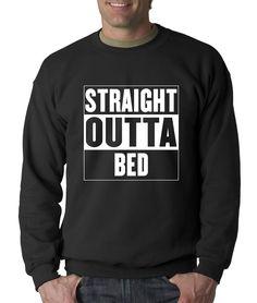 Straight Outta Bed - I Woke Up Like This Crewneck Sweatshirt
