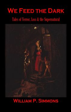 #ICYMI, William P. Simmons' first collection in fifteen years, We Feed the Dark: Tales of Terror, Loss & the Supernatural, is now out from Shadow House Publishing. Horror Fiction, Horror Books, Dark Alleyway, Cemetery Dance, Haunting Stories, Shirley Jackson, Book Show, Black Ops, Stories For Kids