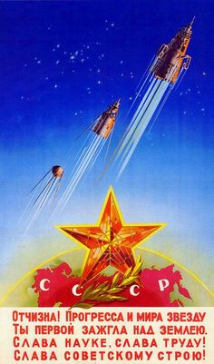 Motherland! You've been the first to light a star of progress and peace over the Earth. Glory to science, glory to labor! Glory to the Soviet regime!