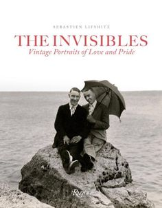 The Invisibles: Vintage Portraits of Love and Pride. Gay Couples in the Early Twentieth Century by Sebastien Lifshitz,http://www.amazon.com/dp/0847843068/ref=cm_sw_r_pi_dp_Mjhztb1K9AS717Q3