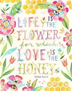 Life is the flower for witch Love is the Honey ❤  Art by: Katie Daisy