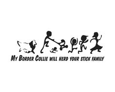 "Border Collie sticker — ""My Border Collie will herd your stick family"", by Etsy seller BullyGraphix Best Dog Breeds, Best Dogs, I Love Dogs, Puppy Love, Border Collie Humor, Cat Safe Plants, Serval Cats, Stick Family, Herding Cats"