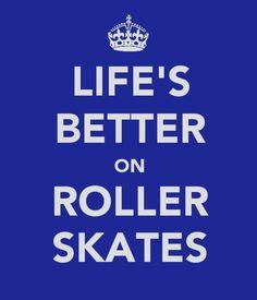 Life's Better on Roller Skates