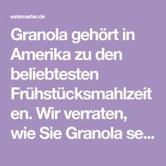 Granola gehört in Amerika zu den beliebtesten Frühstücksmahlzeiten. Wir verraten, wie Sie Granola selber machen können.