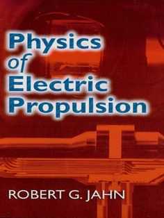Physics of Electric Propulsion by Robert G. Jahn  Geared toward advanced undergraduates and graduate students, this text systematically develops the concepts of electrical acceleration of gases for propulsion. Author Robert G. Jahn, Professor of Aerospace Sciences at Princeton University, starts his presentation with primary physical principles and concludes with realistic space thruster designs.Part I consists of a survey of those aspects of electricity, magnetism, and ionized...
