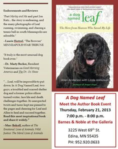 Allen Anderson's new book A DOG NAMED LEAF shares life-changing events that confirm the reality of heaven and spiritual benefits of adopting a rescued dog who might be destined to rescue you. His book presentation and signing will be at Barnes & Noble at the Galleria, 3225 West 69th Street, Edina, MN 55435 on Thursday, February 21, 7:00-8:00 p.m., Call B at 952-920-0633 for details.