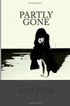 Partly Gone by Cara Long http://www.amazon.com/dp/0692227016/ref=cm_sw_r_pi_dp_XpCQtb0FRCVJ66J3