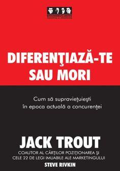 Diferentiaza-te sau mori by Jack Trout